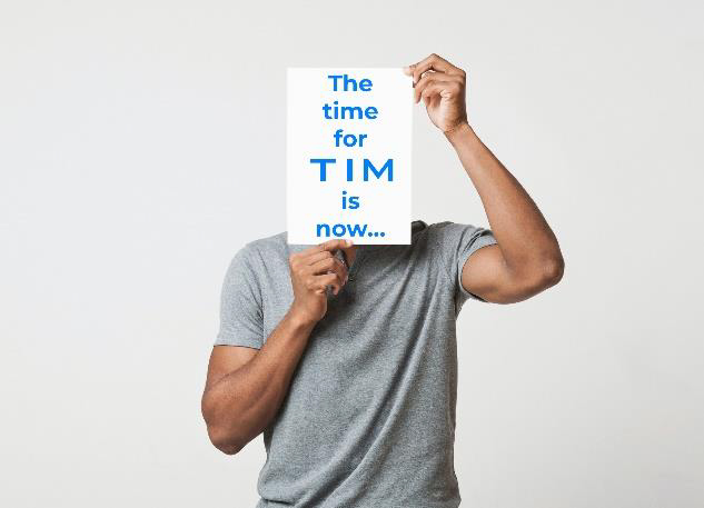 The Time & Place for TIM is Now
