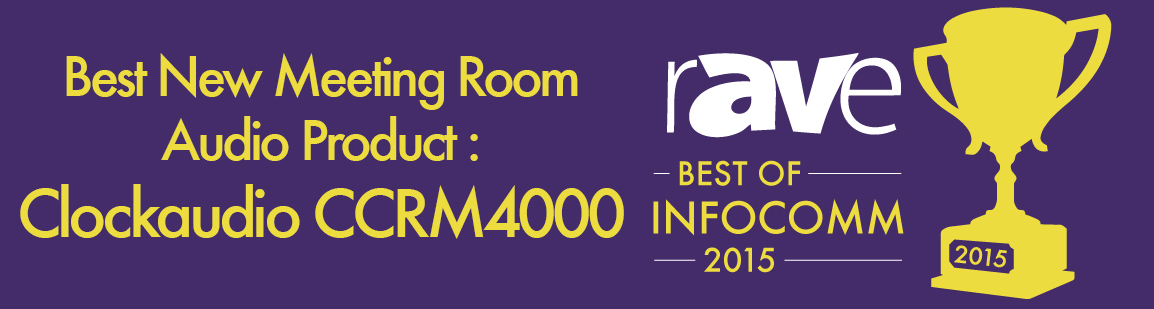 Best New Meeting Room Audio Product : Clockaudio CCRM4000 - INFOCOMM 2015